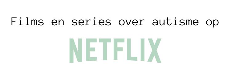 Header bij blog met lijstje van films en series over autisme die op Netflix staan