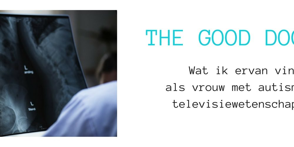 Blog over de serie The Good Doctor met in de hoofdrol een autistische chirurg