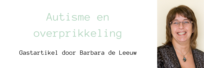 Blogheader bij artikel over autisme en overprikkeling met portretfoto van Barbara de Leeuw