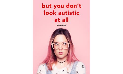 Plaatje van de boekcover van de Engelstalige versie van Maar je ziet er helemaal niet autistisch uit door Bianca Toeps