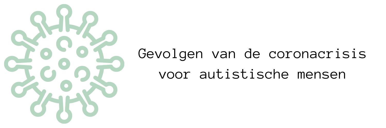Header met een plaatje van een coronavirusdeeltje en de tekst: gevolgen van de coronacrisis voor autistische mensen